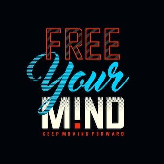 Bevrijd je geest typografie citaat tshirt ontwerp premium vector