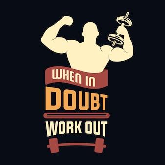 Bij twijfel trainen. gym citaat en zeggen