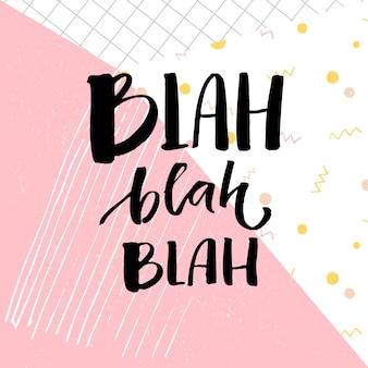 Bla bla bla inscriptie. grappige slogan voor t-shirts en kaarten. borstel belettering op abstracte geometrie achtergrond met pastel roze kleur.