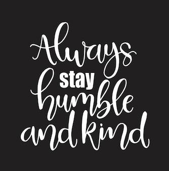 Blijf altijd bescheiden en vriendelijk, met de hand geschreven letters. inspirerend citaat