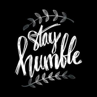 Blijf bescheiden. leven citaat met hand belettering kalligrafie.