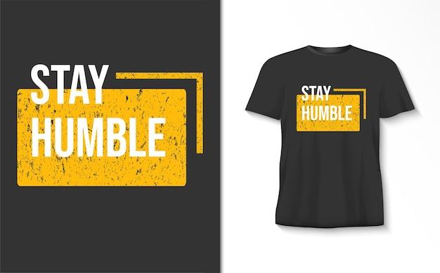 Blijf bescheiden typografiet-shirt