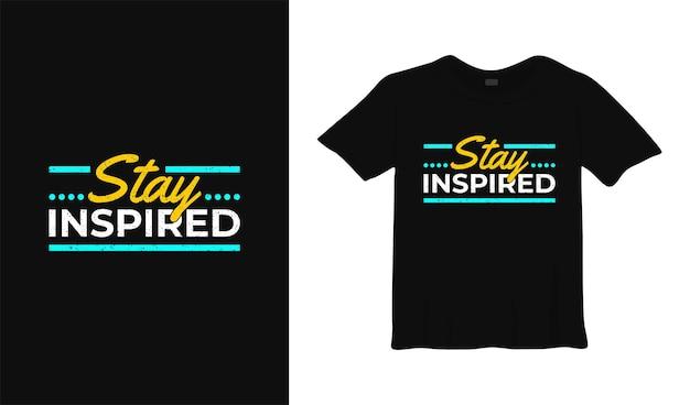 Blijf geïnspireerd motiverend t-shirtontwerp