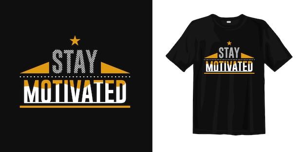 Blijf gemotiveerd. inspirerend woorden t-shirt design