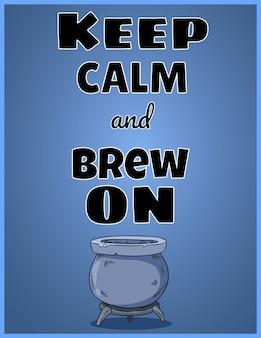 Blijf kalm en brouw op.