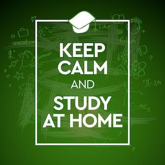 Blijf kalm en studeer thuis.