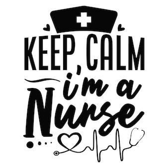 Blijf kalm, ik ben een verpleegster premium vector design