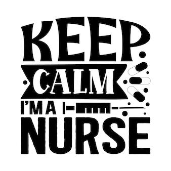 Blijf kalm, ik ben een verpleegster typografie premium vector design-offertesjabloon