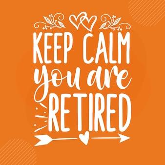 Blijf kalm, je bent met pensioen premium pensioen belettering vector design