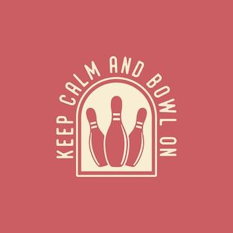 Blijf kalm kom op bowling typografie vintage illustratie t-shirt design
