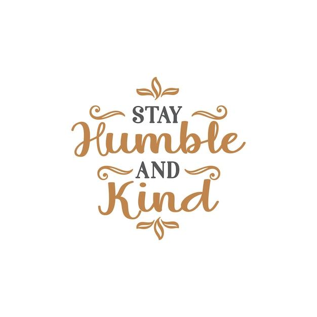 Blijf nederig en vriendelijk citaat belettering