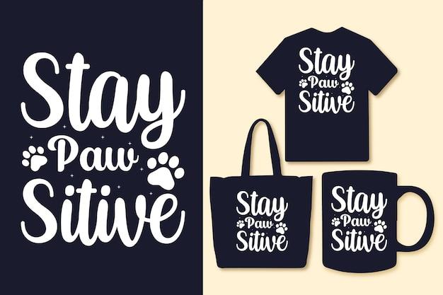 Blijf poot sitive typografie citaten voor t-shirt tas of mok