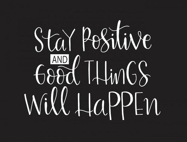 Blijf positief en er gebeurt iets goeds, handschrift, motiverende citaten