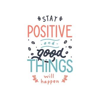 Blijf positief en goede dingen zullen gebeuren hand belettering citaat