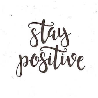 Blijf positief. hand getrokken typografie poster.