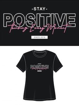 Blijf positief typografie voor print t-shirt