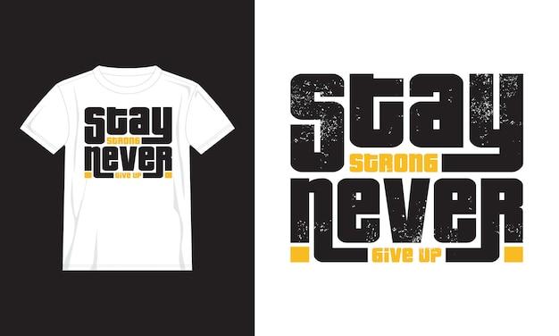 Blijf sterk, geef het ontwerp van typografie t-shirts nooit op