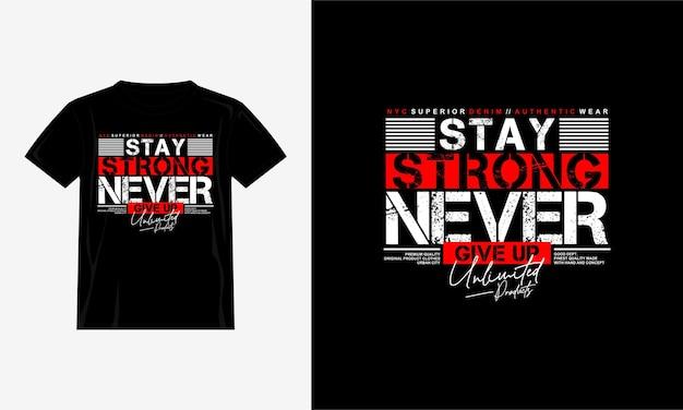 Blijf sterk, geef het ontwerp van typografie-t-shirts nooit op