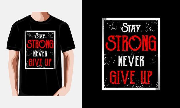 Blijf sterk geef nooit het ontwerp van citaten op t-shirts