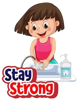 Blijf sterk lettertypeontwerp met een meisje dat haar handen wast op een witte achtergrond