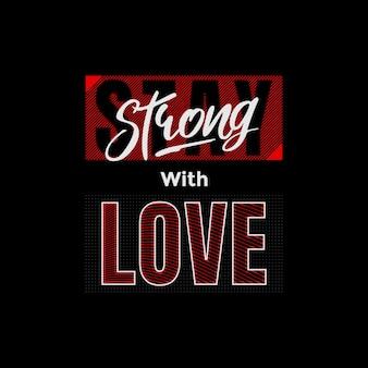 Blijf sterk met liefdestypografie t-shirtontwerp premium vector