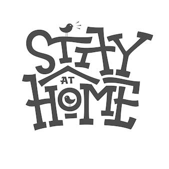 Blijf thuis belettering met vogelhuisje op witte achtergrond. typografische banner voor tijden van zelfquarantaine. monochrome illustratie voor decor, kussen, mok, beker, poster. bewerkbare sjabloon