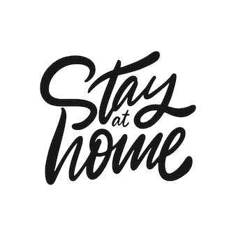 Blijf thuis kalligrafie zin. zwarte kleur geïsoleerd op wit