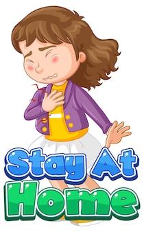 Blijf thuis lettertype in cartoon-stijl met een meisje voelt zich ziek karakter geïsoleerd op een witte achtergrond