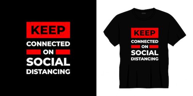 Blijf verbonden op sociaal afstandelijk typografisch t-shirtontwerp