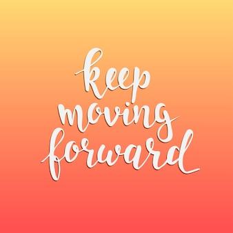 Blijf vooruitgaan. hand getrokken typografie poster. t-shirt handgeschreven kalligrafische ontwerp