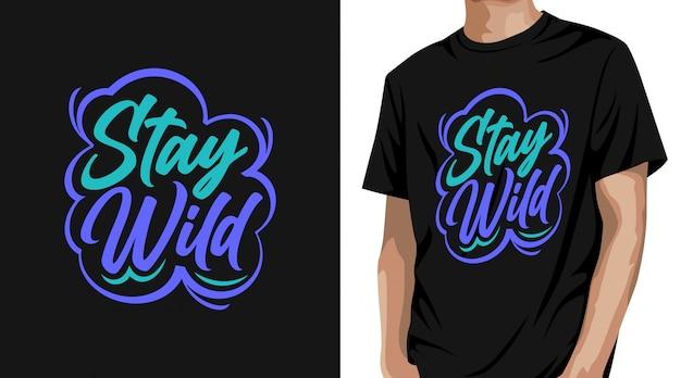 Blijf wild t-shirtontwerp