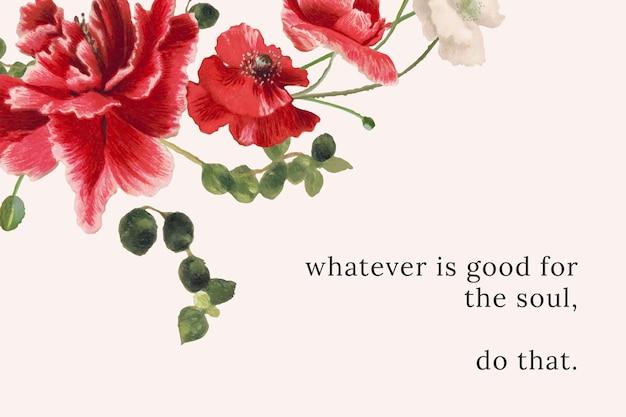 Bloemencitaatsjabloon met alles wat goed is voor de ziel, doe die tekst, geremixt van kunstwerken in het publieke domein