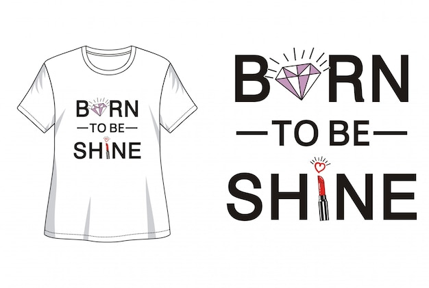 Born to be shine typografie voor print t-shirt