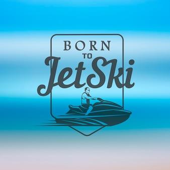 Born to jet ski logo, badges en t-shirt emblemen geïsoleerd op onscherpe achtergrond. zomer sporten. vervoer per waterscooter.