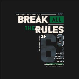 Breek alle regels slogan belettering stedelijke grafische illustratie typografie t-shirt
