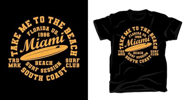 Breng me naar de typografie van het strand miami met het ontwerp van een surfplank-t-shirt