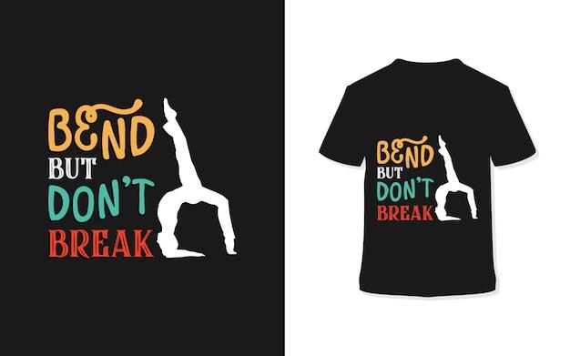 Buig maar breek het ontwerp van de typografiet-shirt niet