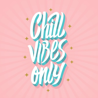 Chill vibes only belettering