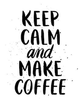 Citaat. blijf kalm en maak koffie. hand getekende typografie poster. voor wenskaarten, valentijnsdag, bruiloft, posters, prenten of huisdecoraties. vectorillustratie