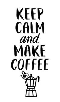 Citaat. blijf kalm en maak koffie. hand getrokken typografie.