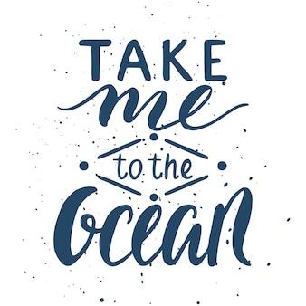 Citaat. breng me naar de oceaan. hand getekende typografie poster. voor wenskaarten, posters, prints of woondecoraties.vector belettering