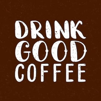 Citaat. drink goede koffie. hand getekende typografie poster. voor wenskaarten, valentijnsdag, bruiloft, posters, prenten of huisdecoraties. vectorillustratie