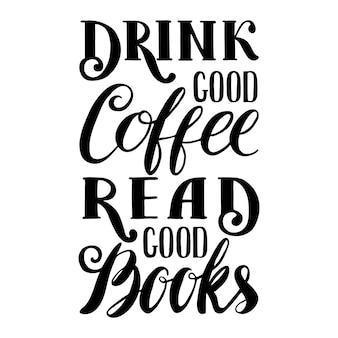 Citaat. drink goede koffie lees goede boeken. hand getekende typografie poster. voor wenskaarten, valentijnsdag, bruiloft, posters, prenten of huisdecoraties. vectorillustratie