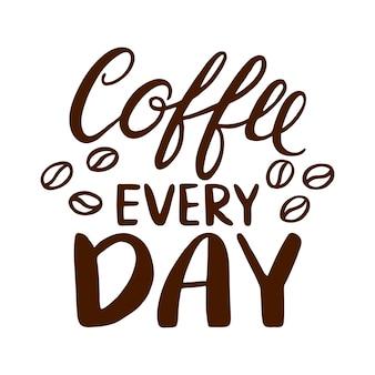 Citaat. elke dag koffie. hand getekende typografie poster. voor wenskaarten, valentijnsdag, bruiloft, posters, prenten of huisdecoraties. vectorillustratie