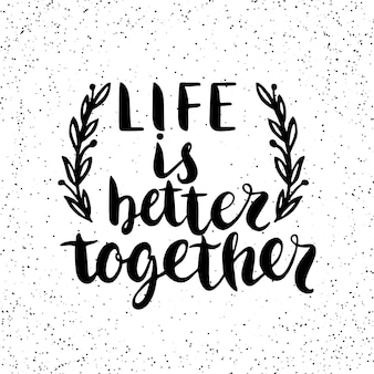 Citaat. het leven is beter samen. hand getrokken typografie poster. Premium Vector
