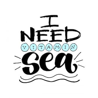 Citaat. ik heb vitamine zee nodig. hand getrokken typografie belettering