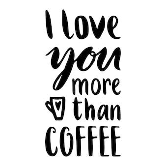 Citaat. ik hou meer van je dan van koffie. hand getekende typografie poster. voor wenskaarten, valentijnsdag, bruiloft, posters, prenten of huisdecoraties. vectorillustratie