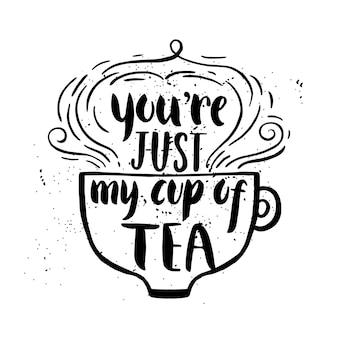 Citaat. je bent gewoon mijn kopje thee. hand getekende typografie poster. voor wenskaarten, valentijnsdag, bruiloft, posters, prenten of huisdecoraties. vectorillustratie