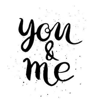 Citaat. jij en ik. hand getekende typografie poster. voor wenskaarten, valentijnsdag, bruiloft, posters, prenten of huisdecoraties. vectorillustratie