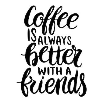 Citaat. koffie is altijd beter met vrienden. handgetekende typografie